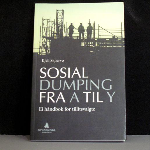 Kjell Skjærvø: Sosial dumping fra A til Y. Ei håmdbok for tillitsvalgte (Gyldendal arbeidsliv)